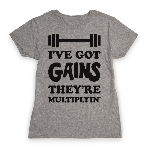 I've Got Gains They're Multiplyin' Grease Parody Womens T-Shirt