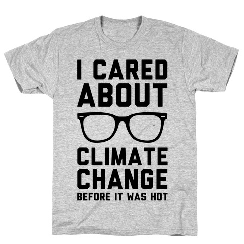I Cared About Climate Change T-Shirt
