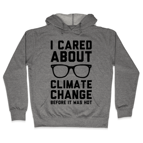 I Cared About Climate Change Hooded Sweatshirt