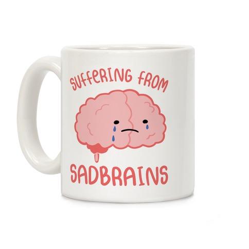 Suffering From Sadbrains Coffee Mug