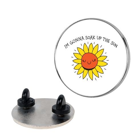 I'm Gonna Soak Up The Sun Sunflower Pin