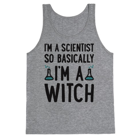 I'm A Scientist So Basically I'm A Witch Tank Top