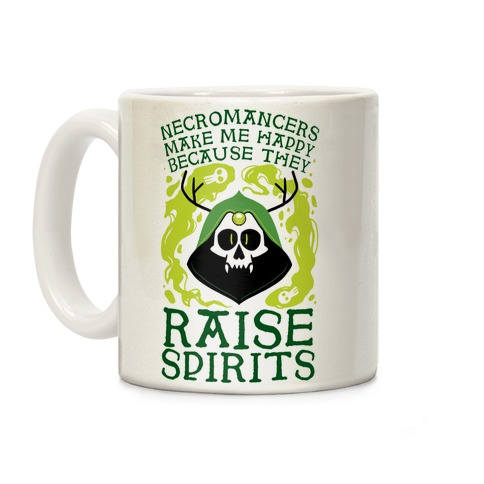 Necromancers Make Me Happy Because They Raise Spirits Coffee Mug