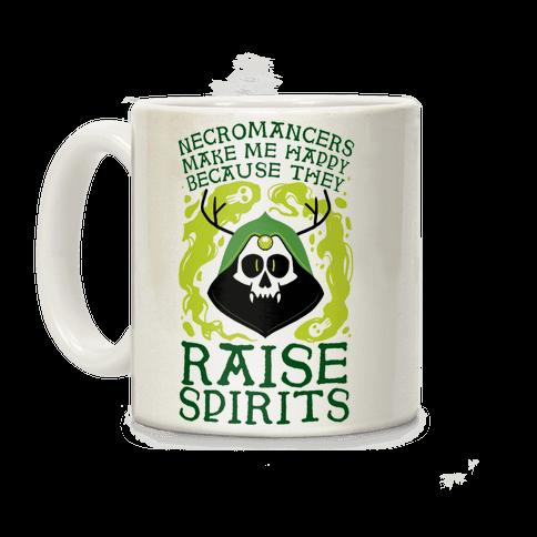 Necromancers Make Me Happy Because They Raise Spirits Coffee Mug