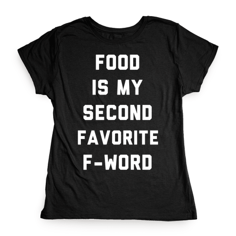 Food Is My Second Favorite Food Womens T-Shirt