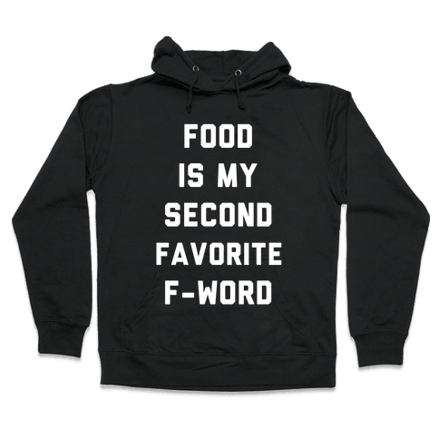 Food Is My Second Favorite Food Hooded Sweatshirt