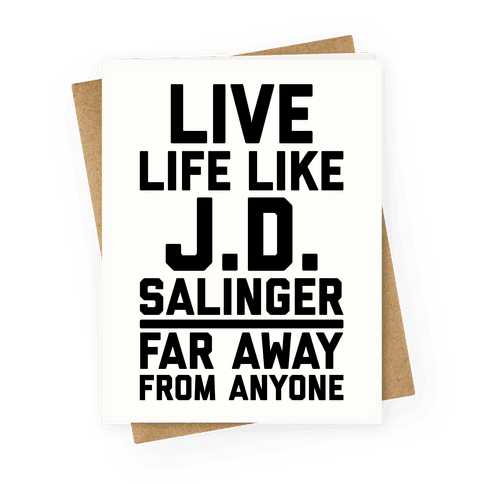 Live Your Life Like J.D. Salinger Far Away From Anyone Greeting Card