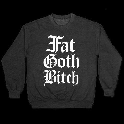 Fat Goth Bitch Pullover
