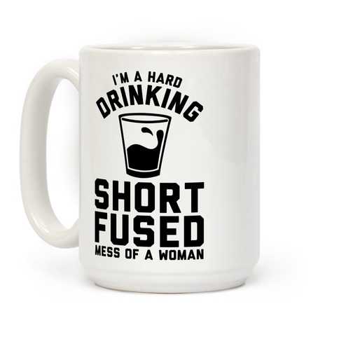I'm a Hard Drinking Short Fused Mess of a Woman Coffee Mug