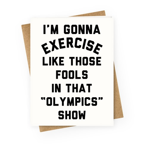 I'm Going To Exercise Like Those Fools Greeting Card