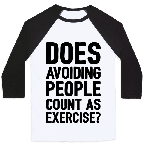 Does Avoiding People Count As Exercise Baseball Tee