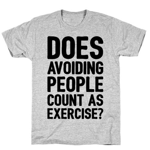 Does Avoiding People Count As Exercise T-Shirt