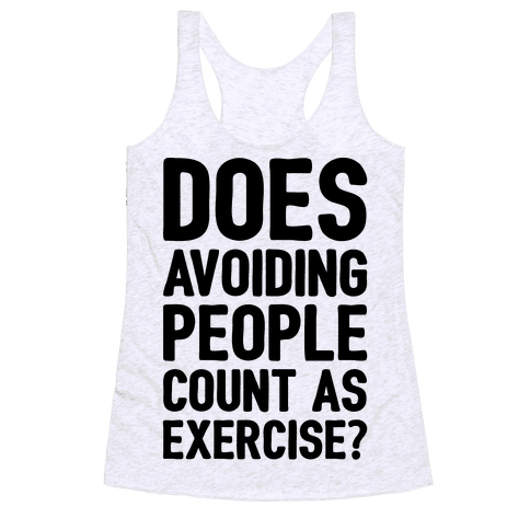 Does Avoiding People Count As Exercise Racerback Tank Top