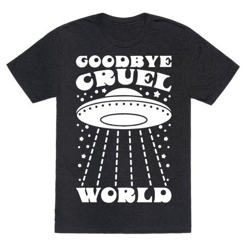 Goodbye Cruel World T-Shirt