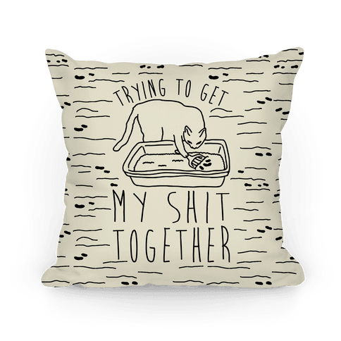 Trying To Get My Shit Together Pillow