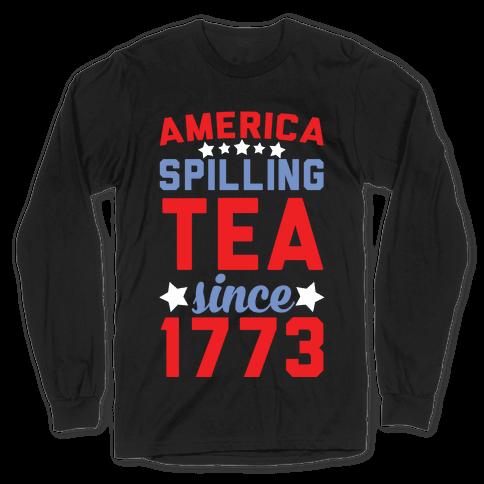 America: Spilling Tea Since 1773 Long Sleeve T-Shirt