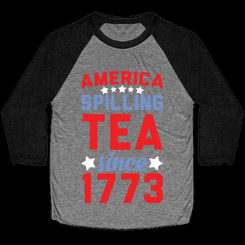 America: Spilling Tea Since 1773 Baseball Tee