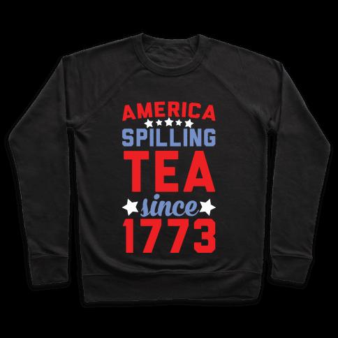 America: Spilling Tea Since 1773 Pullover
