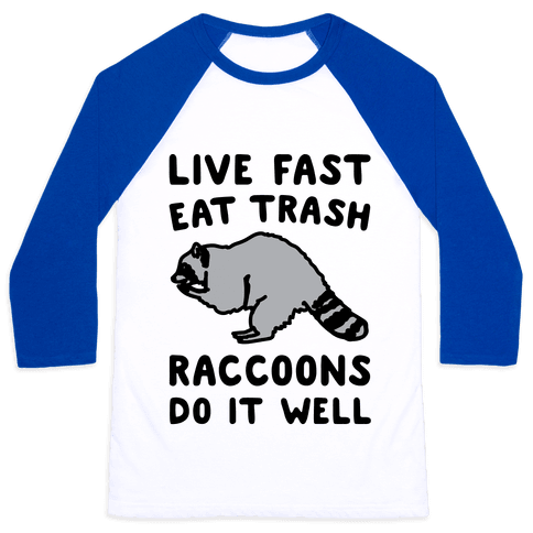 Live Fast Eat Trash Raccoons Do It Well Parody Baseball Tee