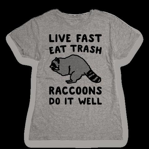 Live Fast Eat Trash Raccoons Do It Well Parody Womens T-Shirt