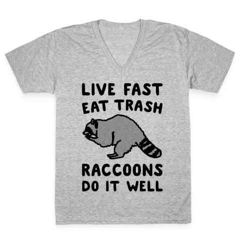 Live Fast Eat Trash Raccoons Do It Well Parody V-Neck Tee Shirt