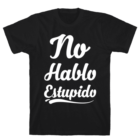 No Hablo Estupido Mens T-Shirt