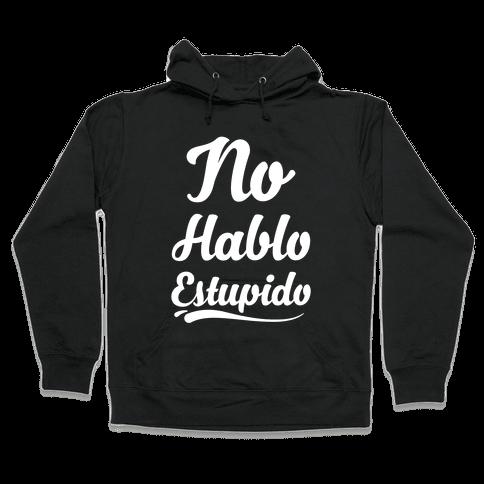No Hablo Estupido Hooded Sweatshirt