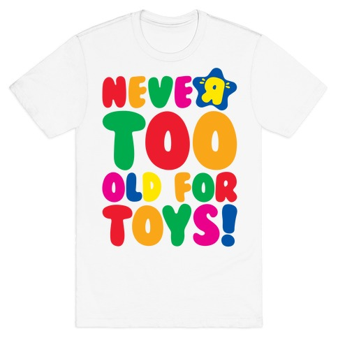 Never Too Old For Toys Parody T-Shirt