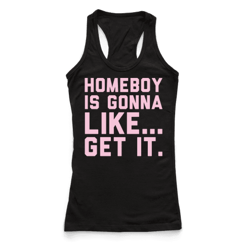 Homeboy Is Gonna Like Get It White Print  Racerback Tank Top