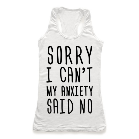 Sorry I Can't My Anxiety Said No Racerback Tank Top