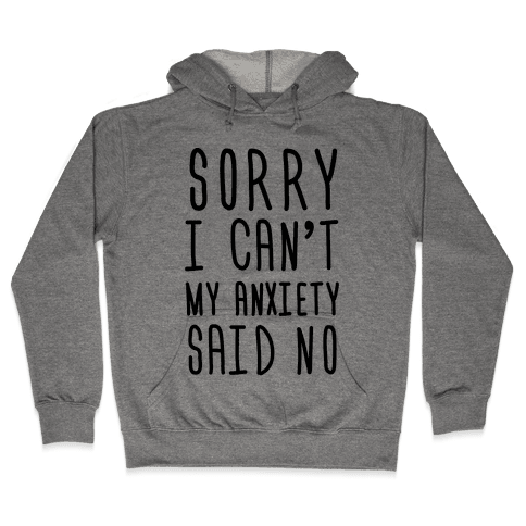 Sorry I Can't My Anxiety Said No Hooded Sweatshirt