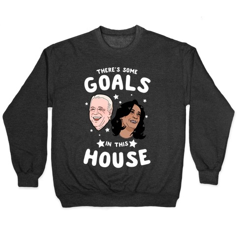 There's Some GOALS In This House Pullover