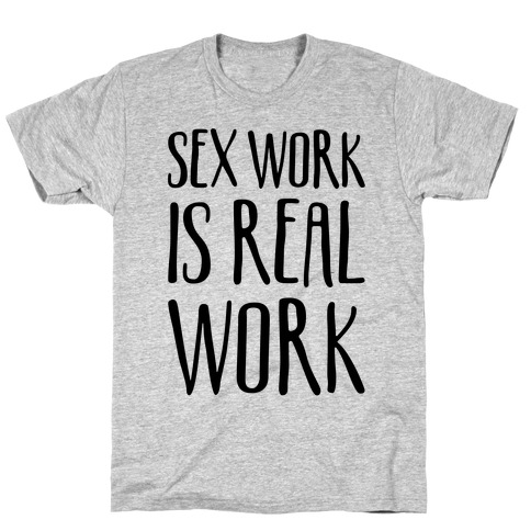 Sex Work Is Real Work T-Shirt