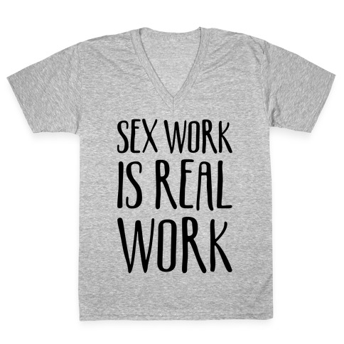 Sex Work Is Real Work V-Neck Tee Shirt