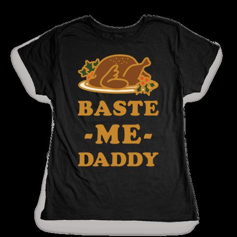 Baste Me Daddy Womens T-Shirt