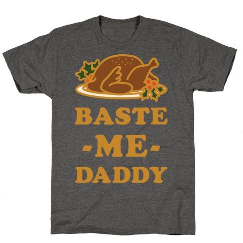 Baste Me Daddy T-Shirt