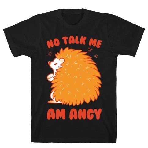 No Talk Me Am Angy Hedgehog T-Shirt