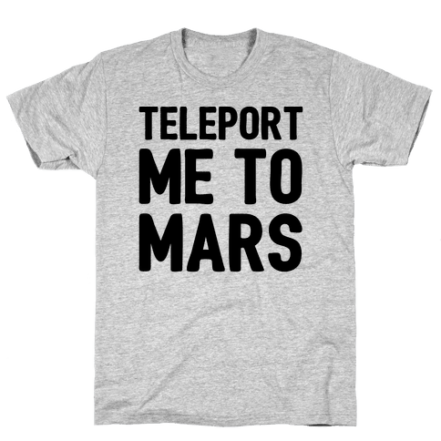 Teleport Me To Mars  Mens T-Shirt