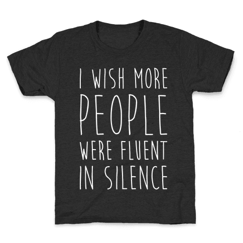 I Wish More People Were Fluent In Silence Kids T-Shirt