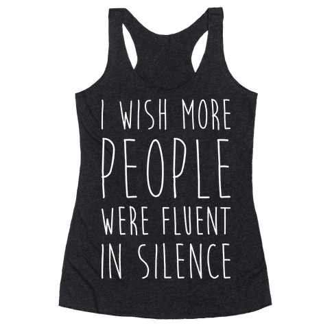I Wish More People Were Fluent In Silence Racerback Tank Top