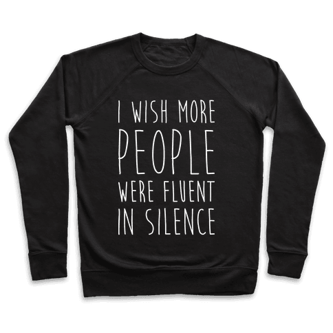 I Wish More People Were Fluent In Silence Pullover