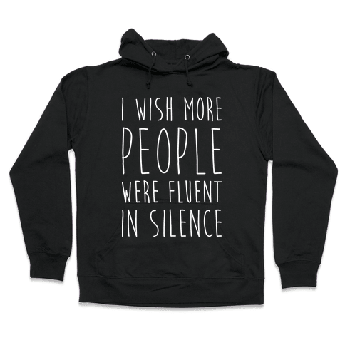 I Wish More People Were Fluent In Silence Hooded Sweatshirt