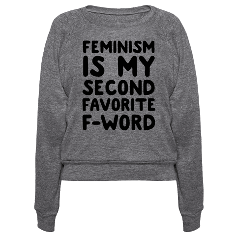 Feminism Is My Second Favorite F-Word