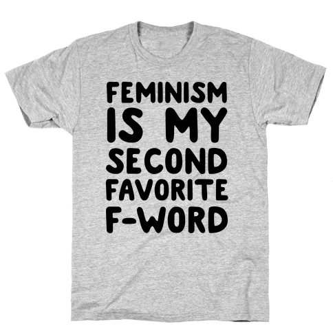 Feminism Is My Second Favorite F-Word Mens T-Shirt