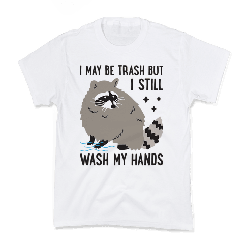I May Be Trash But I Still Wash My Hands Raccoon Kids T-Shirt