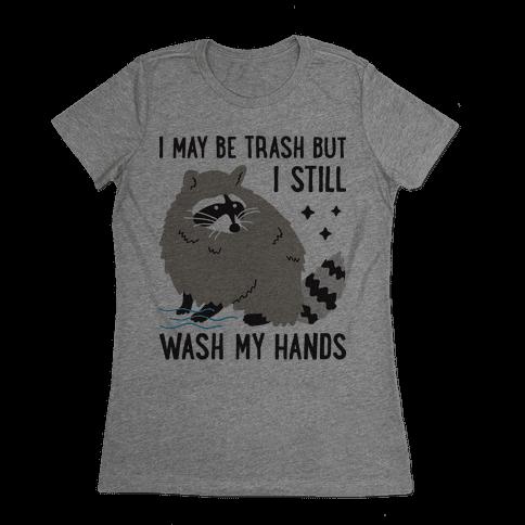 I May Be Trash But I Still Wash My Hands Raccoon Womens T-Shirt