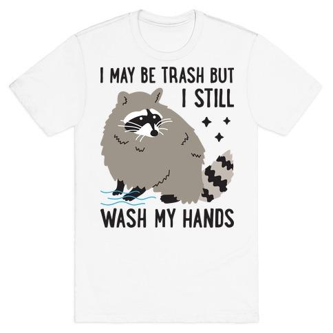 I May Be Trash But I Still Wash My Hands Raccoon T-Shirt