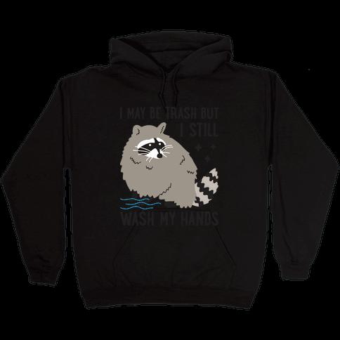 I May Be Trash But I Still Wash My Hands Raccoon Hooded Sweatshirt