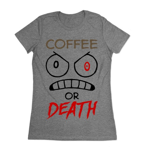 Coffee Or Death Womens T-Shirt