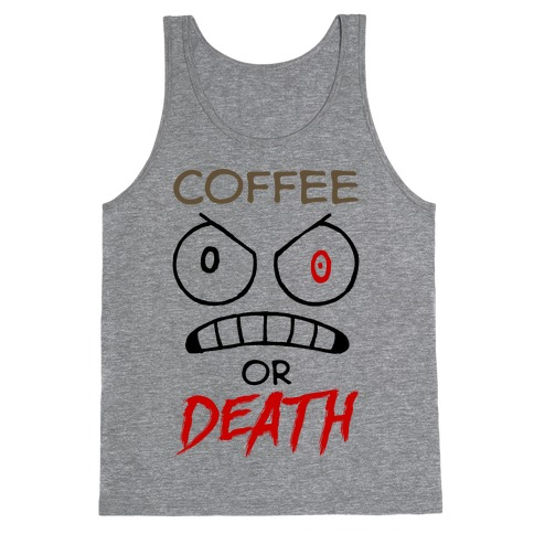 Coffee Or Death Tank Top